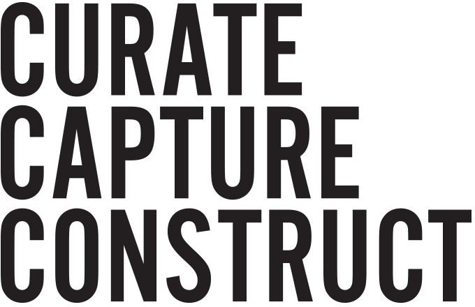 curate, capture, construct